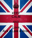 KEEP CALM AND Love Aya & Laila & Anas - Personalised Poster large
