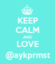KEEP CALM AND LOVE @aykprmst - Personalised Poster large