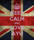KEEP CALM AND LOVE AYU - Personalised Poster large