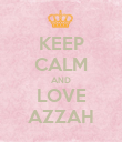 KEEP CALM AND LOVE AZZAH - Personalised Poster large