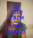 KEEP CALM AND LOVE BABAO  - Personalised Poster large