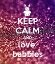 KEEP CALM AND love  babbies - Personalised Poster large