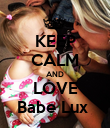KEEP CALM AND LOVE Babe Lux  - Personalised Poster large