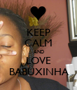 KEEP CALM AND LOVE BABUXINHA - Personalised Poster large