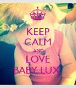 KEEP CALM AND LOVE BABY LUX  - Personalised Poster large