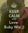 KEEP CALM AND Love  Baby Wiz ;) - Personalised Poster large