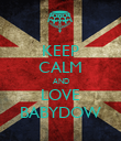 KEEP CALM AND LOVE BABYDOW - Personalised Poster large