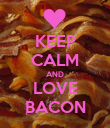 KEEP CALM AND LOVE BACON - Personalised Poster large
