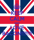 KEEP CALM AND LOVE BACON!!!!!!!!! - Personalised Poster large
