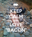 """KEEP CALM AND LOVE """"BACON"""" - Personalised Poster large"""