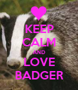 KEEP CALM AND LOVE BADGER - Personalised Poster large