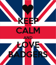 KEEP CALM AND LOVE BADGERS - Personalised Poster large