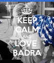 KEEP CALM AND LOVE  BADRA - Personalised Poster large