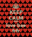 KEEP CALM AND love bae frfr - Personalised Poster large