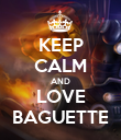 KEEP CALM AND LOVE BAGUETTE - Personalised Poster small