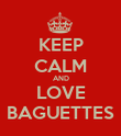 KEEP CALM AND LOVE BAGUETTES - Personalised Poster large