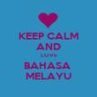 KEEP CALM AND LOVE BAHASA  MELAYU - Personalised Poster large