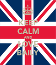 KEEP CALM AND LOVE BAILY - Personalised Poster large