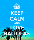 KEEP CALM AND LOVE BAITOLAS - Personalised Poster large