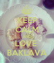 KEEP CALM AND LOVE  BAKLAVA - Personalised Poster large