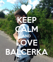 KEEP CALM AND LOVE BALCERKA - Personalised Poster large