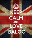 KEEP CALM AND LOVE   BALOO  - Personalised Poster large