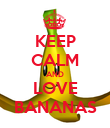 KEEP CALM AND LOVE BANANAS - Personalised Poster large