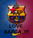KEEP CALM AND LOVE  BARCA..!!!! - Personalised Poster large