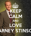KEEP CALM AND LOVE BARNEY STINSON - Personalised Poster large