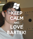 KEEP CALM AND LOVE BARTEK! - Personalised Poster large