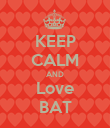 KEEP CALM AND Love BAT - Personalised Poster large