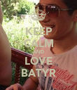 KEEP CALM AND LOVE BATYR - Personalised Poster large