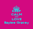 KEEP CALM AND LOVE Baylee Gracey - Personalised Poster large