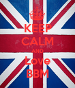 KEEP CALM AND Love BBM - Personalised Poster large