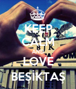 KEEP CALM AND LOVE BEŞİKTAŞ - Personalised Poster large