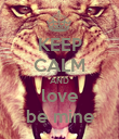 KEEP CALM AND love be mine - Personalised Poster large