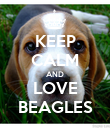 KEEP CALM AND LOVE BEAGLES - Personalised Poster large