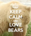 KEEP CALM AND LOVE BEARS - Personalised Poster large