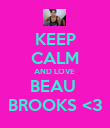 KEEP CALM AND LOVE  BEAU  BROOKS <3 - Personalised Poster large