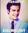 KEEP CALM AND LOVE BEAU MIRCHOFF - Personalised Poster small