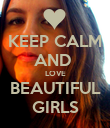 KEEP CALM AND  LOVE BEAUTIFUL GIRLS - Personalised Poster large