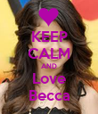 KEEP CALM AND Love Becca - Personalised Poster large