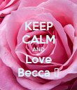 KEEP CALM AND Love Becca ❤ - Personalised Poster large