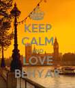 KEEP CALM AND LOVE BEHYAR - Personalised Poster large