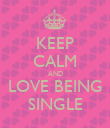 KEEP CALM AND LOVE BEING SINGLE - Personalised Poster large