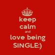 keep calm and love being SINGLE:) - Personalised Poster large