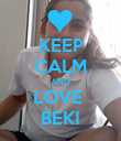 KEEP CALM AND LOVE  BEKI - Personalised Poster large
