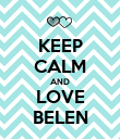 KEEP CALM AND LOVE BELEN - Personalised Poster large
