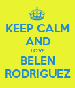 KEEP CALM AND LOVE BELEN RODRIGUEZ - Personalised Poster large