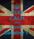 KEEP CALM AND Love  Belieber's  - Personalised Poster large
